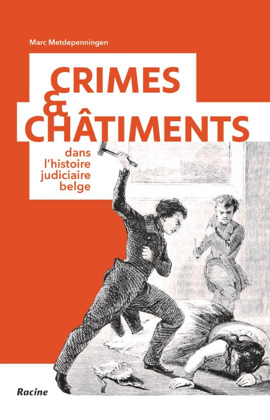 Crimes & châtiments dans l'histoire judiciaire belge de Marc Metdepenningen
