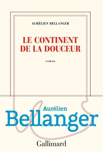 Le continent de la douceur de Aurélien  Bellanger