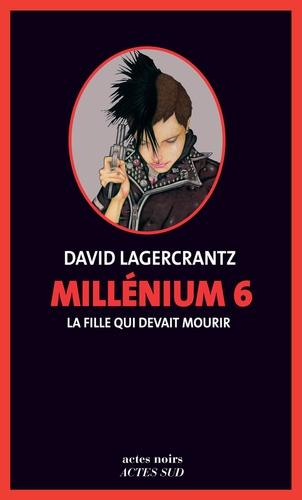 Millénium - Tome 6 - La fille qui devait mourir de David Lagercrantz