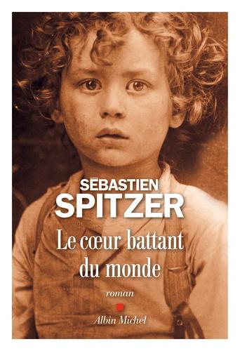 Le cœur battant du monde de Sébastien Spitzer