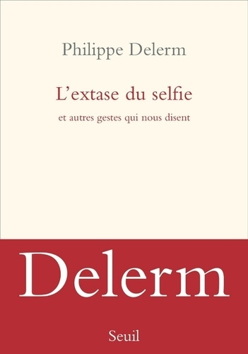 L'extase du selfie - Et autres gestes qui nous disent de Philippe Delerm
