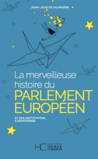 La merveilleuse histoire du parlement européen de Jean-Louis de Valmigère