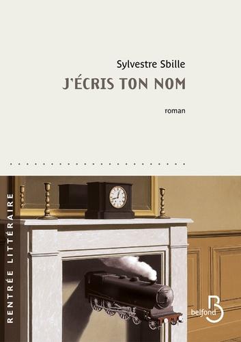 J'écris ton nom de Sylvestre Sbille