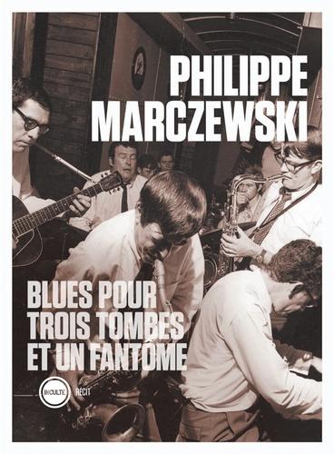 Blues pour trois tombes et un fantôme de Philippe Marczewski
