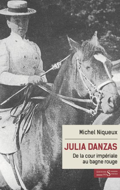 Julia Danzas - De la cour impériale au bagne rouge de Michel Niqueux