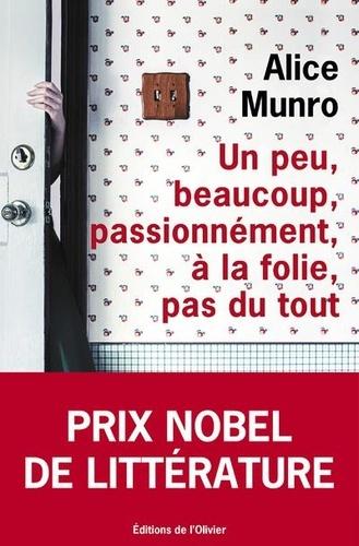 Un peu, beaucoup, passionnément, à la folie, pas du tout de Alice Munro