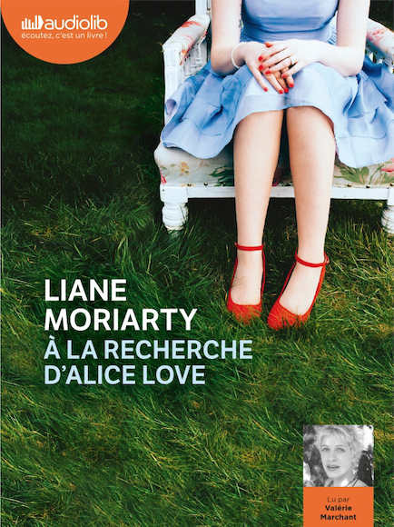 À la recherche d'Alice Love - Audio de Liane Moriarty