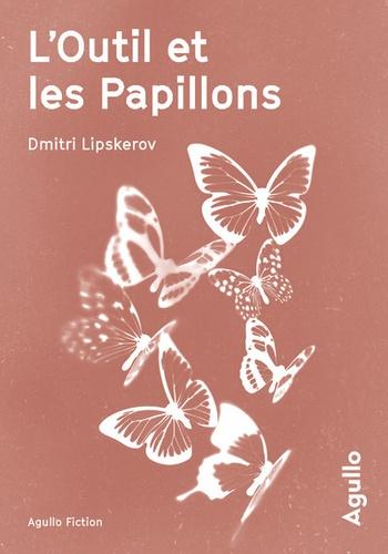 L'outil et les papillons de Dmitri Lipskerov