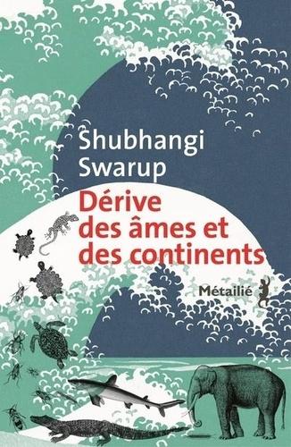Dérive des âmes et des continents de Shubhangi Swarup