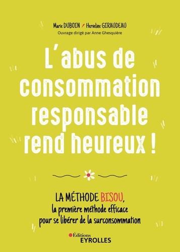 L'abus de consommation responsable rend heureux ! de  Marie Duboin et Herveline Giraudeau