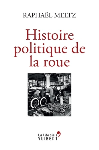 Une histoire politique de la roue de Raphaël Meltz