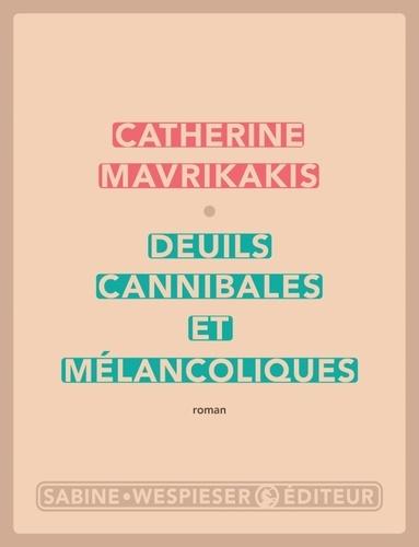 Deuils cannibales et mélancoliques de Catherine Mavrikakis