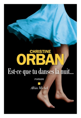 Est-ce que tu danses la nuit... de Christine Orban