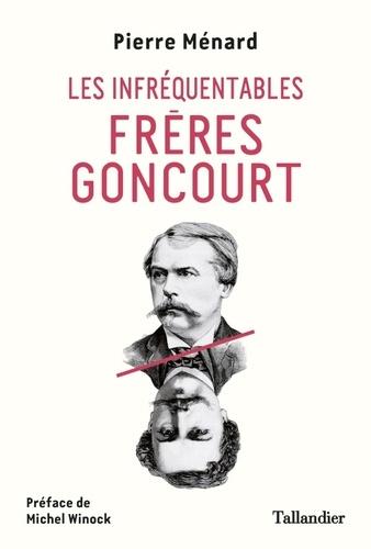 Les infréquentables frères Goncourt de Pierre Ménard