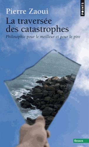 La traversée des catastrophes de Pierre Zaoui