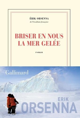 Briser en nous la mer gelée de Erik Orsenna