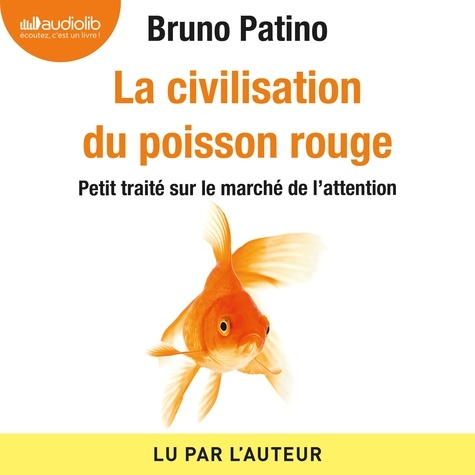 La civilisation du poisson rouge - Audio de Bruno Patino
