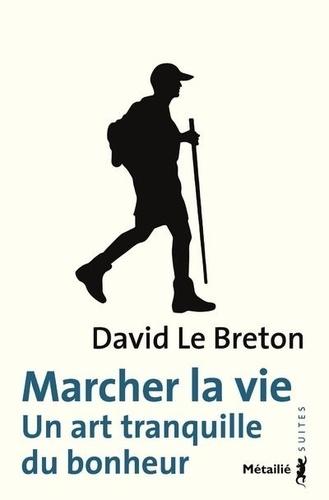 Marcher la vie de David Le Breton