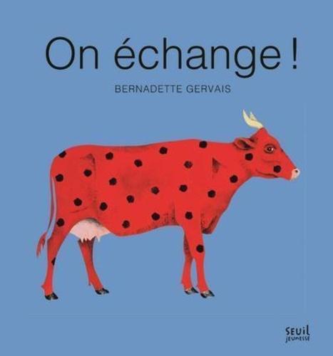 On échange ! de Bernadette Gervais