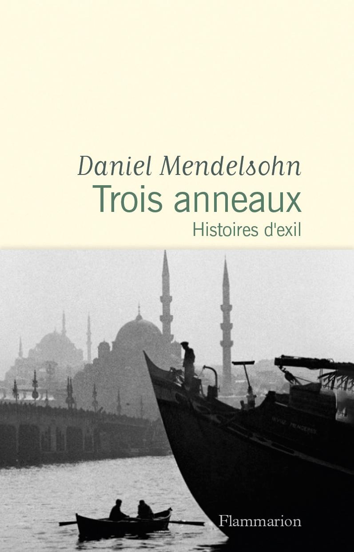 Trois anneaux  - Histoires d'exil de Daniel Mendelsohn