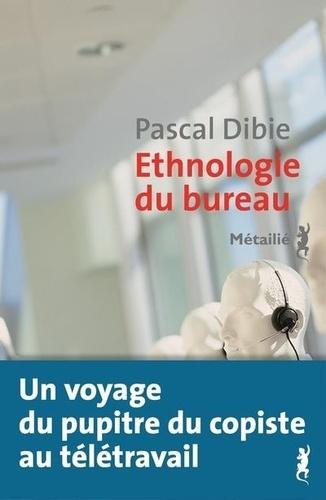 Ethnologie du bureau  - Brève histoire d'une humanité assise de Pascal Dibie