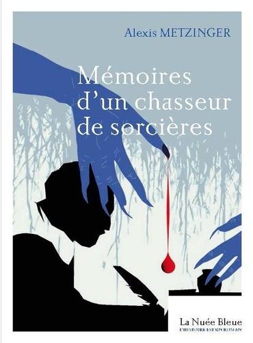 Confessions d'un chasseur de sorcières de Alexis Metzinger