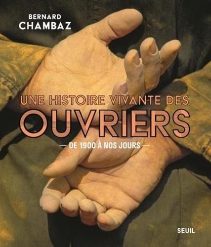 Une histoire vivante des ouvriers  - De 1900 à nos jours de Bernard Chambaz