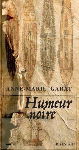 Humeur noire de Anne-Marie Garat