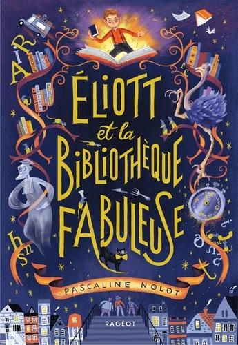 Eliott et la bibliothèque fabuleuse de Pascaline  Nolot