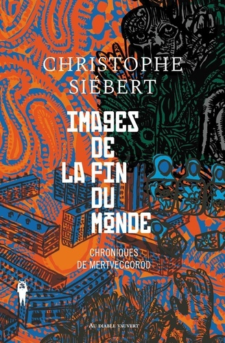 Images de la fin du monde  - Chroniques de Mertvecgorod de Christophe Siébert