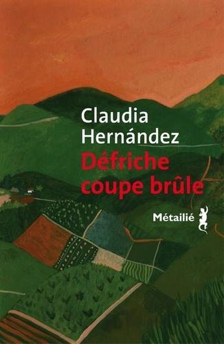 Défriche coupe brûle de Claudia Hernandez