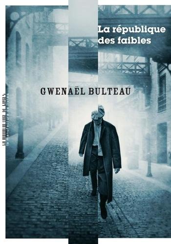 La république des faibles de Gwenaël Bulteau