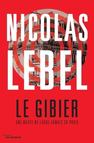 Le gibier  - Une meute ne lâche jamais sa proie de Nicolas Lebel