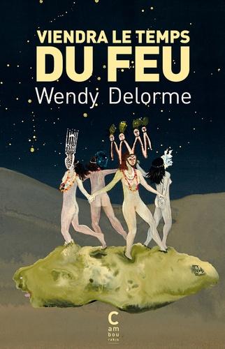 Viendra le temps du feu de Wendy Delorme