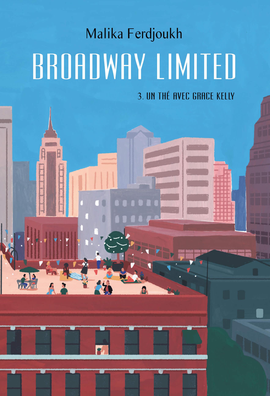 Broadway Limited - Tome 3 : Un thé avec Grace Kelly  de Malika Ferdjoukh