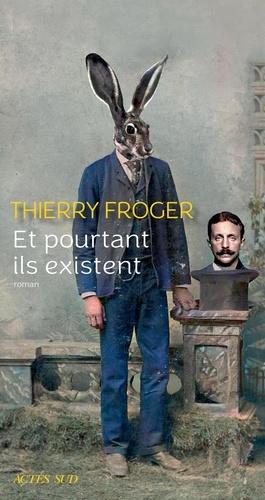 Et pourtant ils existent de Thierry  Froger