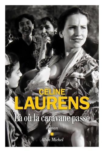 Là où la caravane passe de Céline Laurens