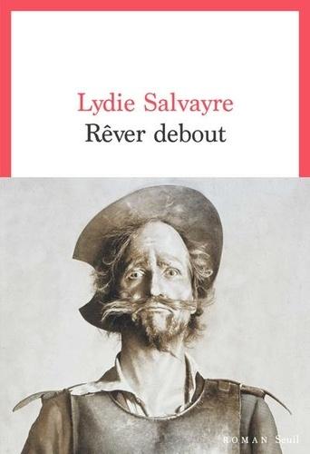 Rêver debout de Lydie  Salvayre