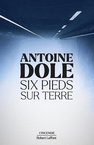 Six pieds sur terre de Antoine Dole