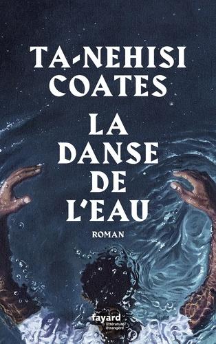 La danse de l'eau de Ta-Nehisi Coates