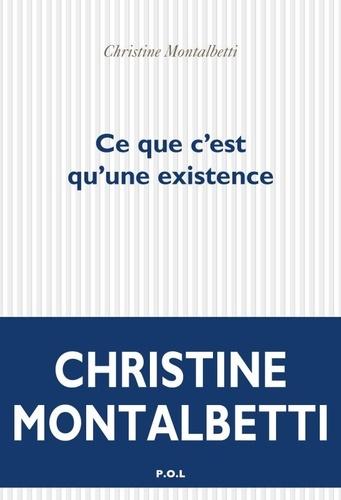 Ce que c'est qu'une existence de Christine Montalbetti