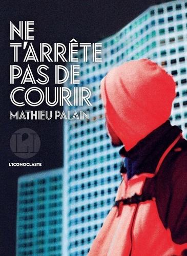 Ne t'arrête pas de courir de Mathieu Palain