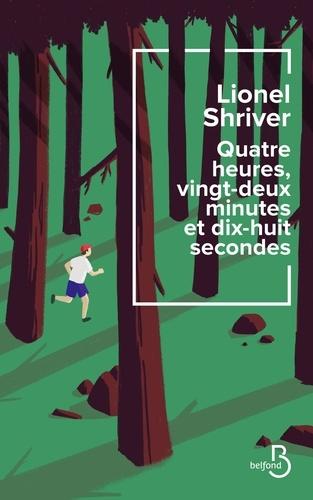 Quatre heures, vingt-deux minutes et dix-huit secondes de Lionel Shriver