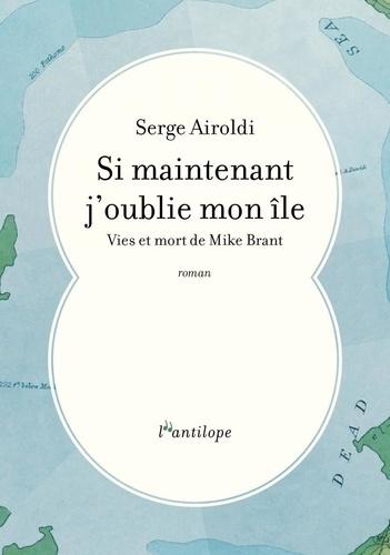 Si maintenant j'oublie mon île  - Vies et mort de Mike Brant de Serge Airoldi