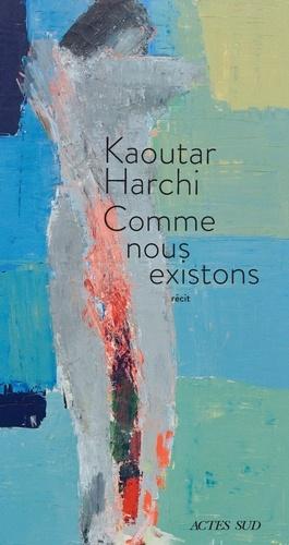 Comme nous existons de Kaoutar Harchi